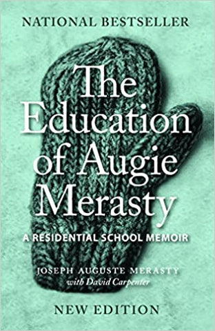 The Education of Augie Merasty: A Residential School Memoir by Joseph Auguste Merasty with David Carpenter