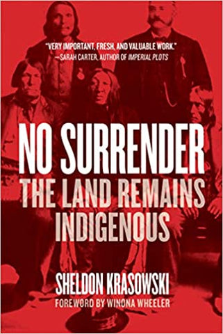 No Surrender: The Land Remains Indigenous by Sheldon Krasowski