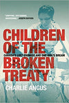 Children of the Broken Treaty: Canada's Lost Promise and One Girl's Dream by Charlie Angus