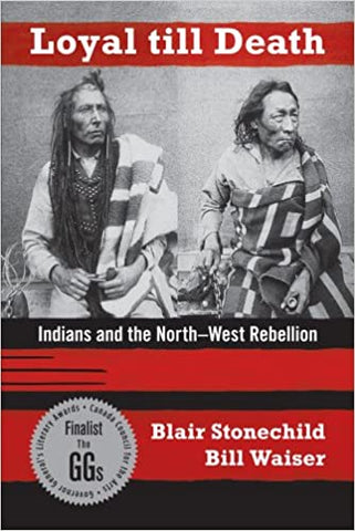 Loyal till Death: Indians and the North-West Rebellion by Blair Stonechild and Bill Waiser