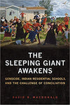 The Sleeping Giant Awakens: Genocide, Indian Residential Schools, and the Challenge of Conciliation by David B. MacDonald