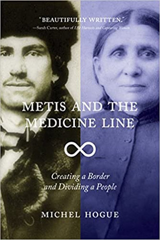 Metis and the Medicine Line: Creating a Border and Dividing a People by Michel Hogue