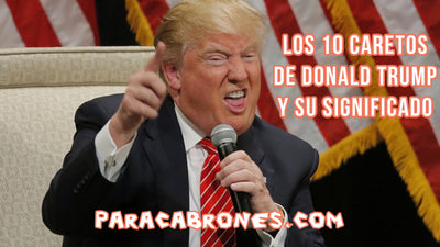 Los 10 Caretos de Donald Trump y su significado