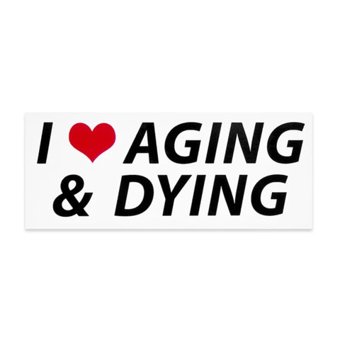 I HEART Aging & Dying sticker
