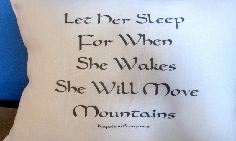 Linen Pillow Let Her Sleep for When She Wakes She Will Move Mountains - Cyndy Love Designs
