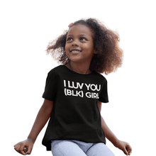 Load image into Gallery viewer, I LUV YOU (BLK) GIRL T-Shirt
