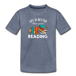 Life Is Better When You're Reading - heather blue