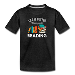 Life Is Better When You're Reading - charcoal gray
