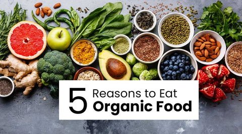 5 Reasons to Eat Organic Food