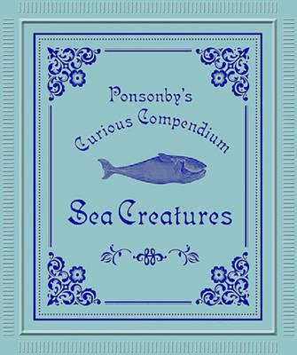 Ponsonbys Compendium of Sea Creatures