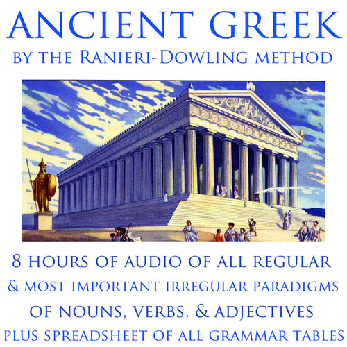 Ancient Greek by the Ranieri-Dowling Method • Latin Summary of Forms of Nouns, Verbs, Adjectives, Pronouns • Audio & Grammar Tables