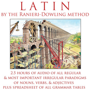 Latin by the Ranieri-Dowling Method • Latin Summary of Forms of Nouns, Verbs, Adjectives, Pronouns • Audio & Grammar Tables