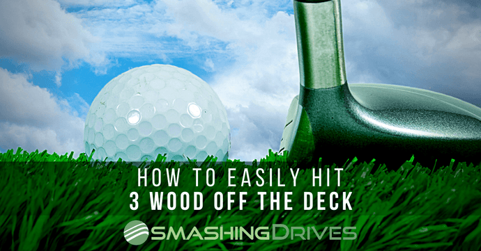 How to Smash your 3 Wood off the Deck