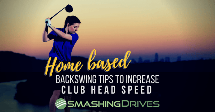 Home Based Backswing Tips To Increase Club Head Speed