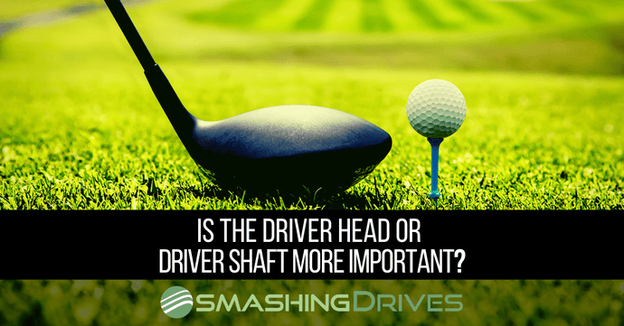 Is The Driver Head Or Driver Shaft More Important?