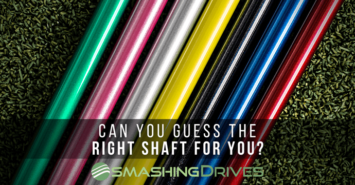 Can you Guess the right shaft for you?