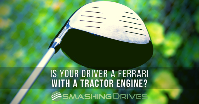 Is your Driver a Ferrari with a Tractor engine?