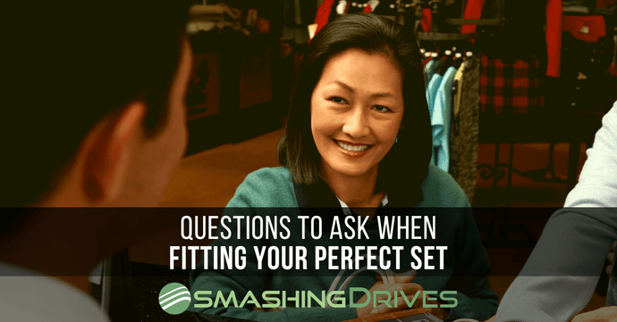 Questions to ask when Fitting your Perfect Set