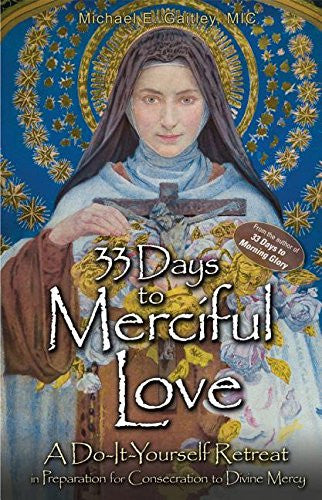 33 Days to Merciful Love: A Do-It-Yourself Retreat in Preparation for Consecration to Divine Mercy - Catholic Shoppe USA