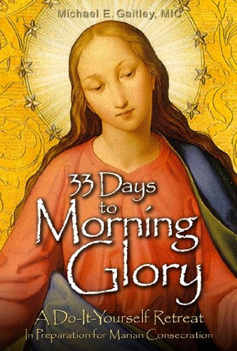 33 Days to Morning Glory: A Do-It-Yourself Retreat In Preparation for Marian Consecration - Catholic Shoppe USA - 1