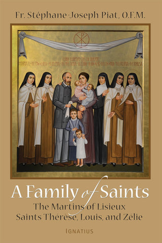 A Family of Saints - The Martins of Lisieux Saints Therese, Louis, and Zelie