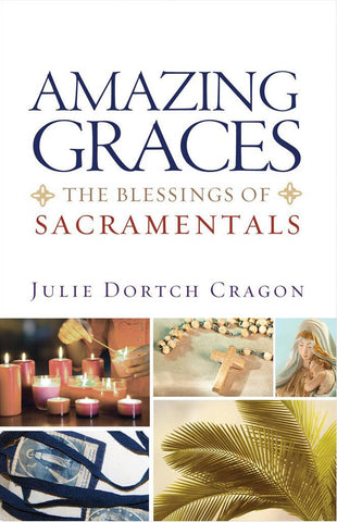 Amazing Graces - The Blessings of Sacramentals - Catholic Shoppe USA