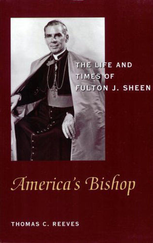 America's Bishop - The Life and Times of Fulton J. Sheen -
