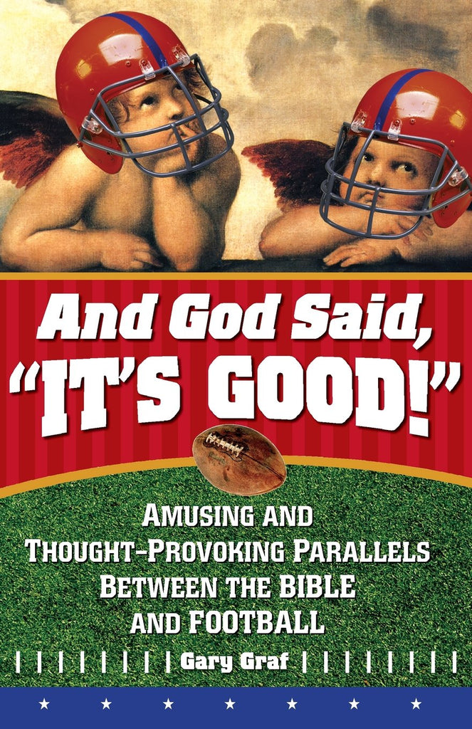 "And God Said, ""It's Good!"" - Amusing and Thought-Provoking Parallels Between the Bible and Football"