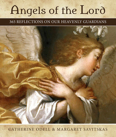 Angels of the Lord - 365 Reflections on our Heavenly Guardians