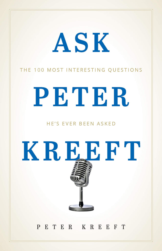 Ask Peter Kreeft - The 100 Most Interesting Questions He's Ever Been Asked