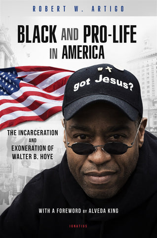 Black and Pro-Life in America - The Incarceration and Exoneration of Walter B. Hoye