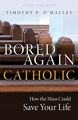 Bored Again Catholic - How the Mass Could Save Your Life