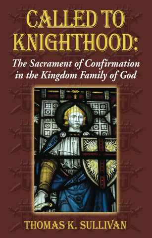 Called to Knighthood: The Sacrament of Confirmation in the Kingdom Family of God - Catholic Shoppe USA
