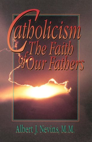 Catholicism The Faith of Our Fathers