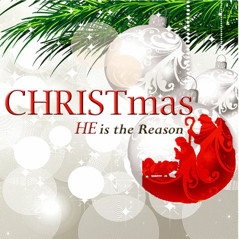 CHRISTmas - HE is the Reason