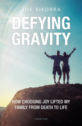 Defying Gravity - How Choosing Joy Lifted My Family From Death to Life