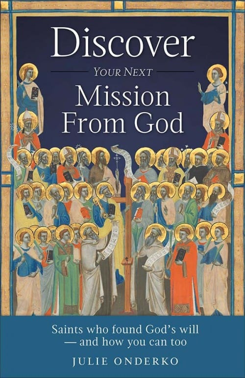 Discover Your Next Mission From God - Saints who found God's Will and how you can too