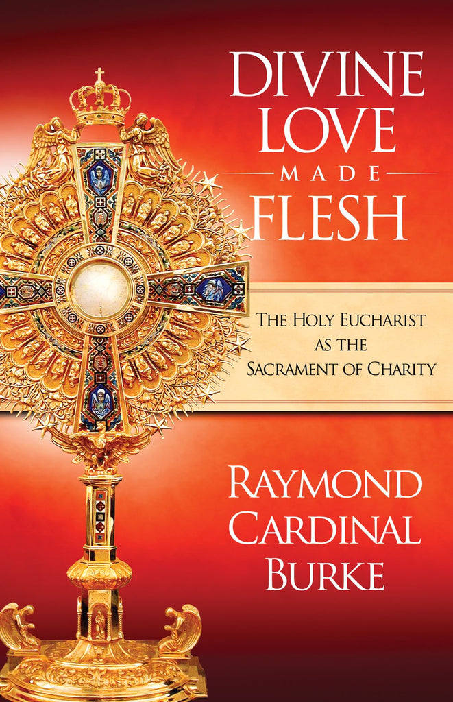 Divine Love Made Flesh - The Holy Eucharist as the Sacrament of Charity