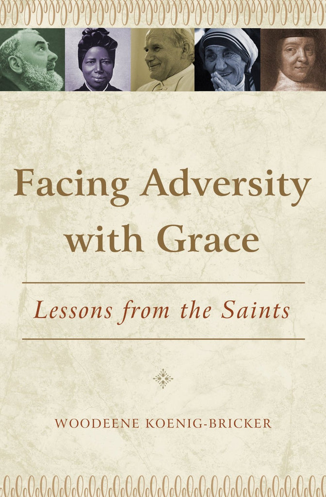 Facing Adversity with Grace - Lessons from the Saints - Catholic Shoppe USA