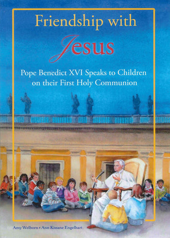 Friendship with Jesus - Pope Benedict XVI Speaks to Children on their First Holy Communion - Catholic Shoppe USA