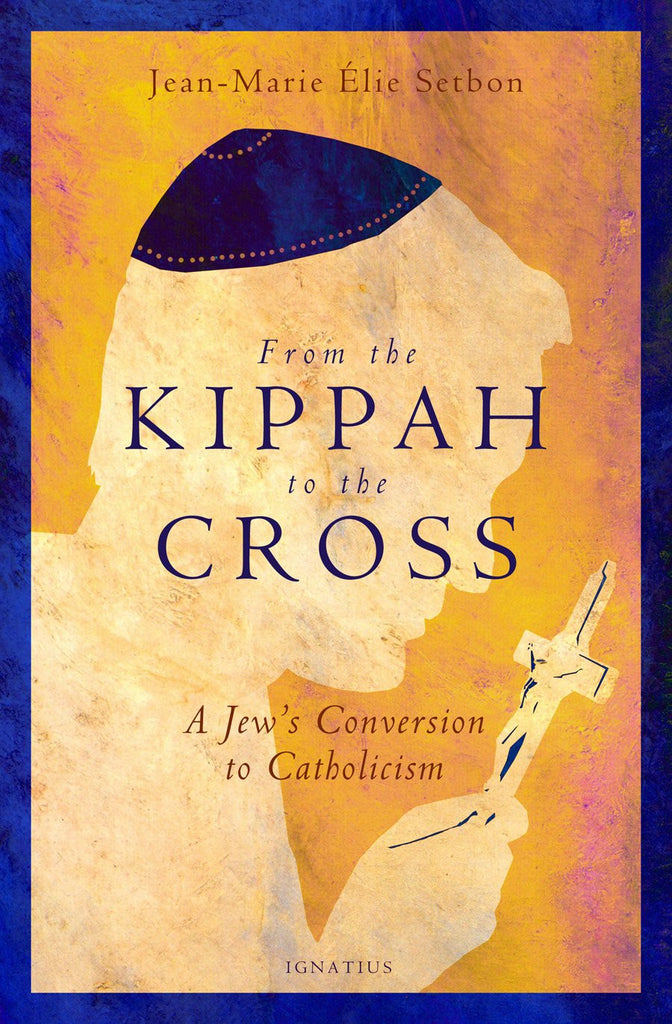 From the Kippah to the Cross - A Jew's Conversion to Catholicism - Catholic Shoppe USA