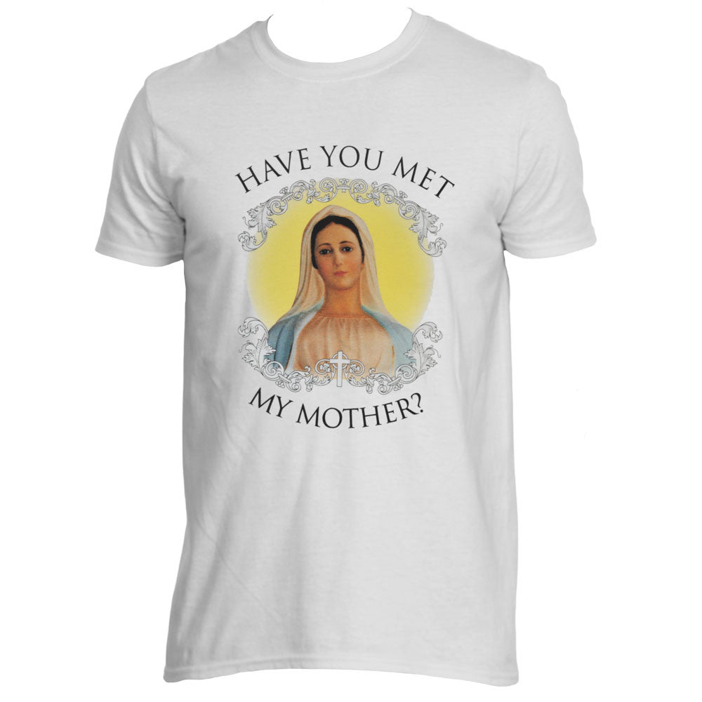 Have You Met My Mother? T-Shirt - Catholic Shoppe USA - 1