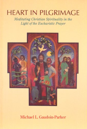 Heart in Pilgrimage - Meditating Christian Spirituality in the Light of the Eucharistic Prayer