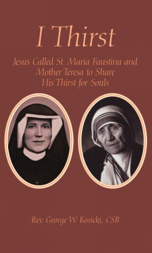 I Thirst - Jesus Called St. Faustina and Blessed Mother Teresa to Share His Thirst for Souls - Catholic Shoppe USA