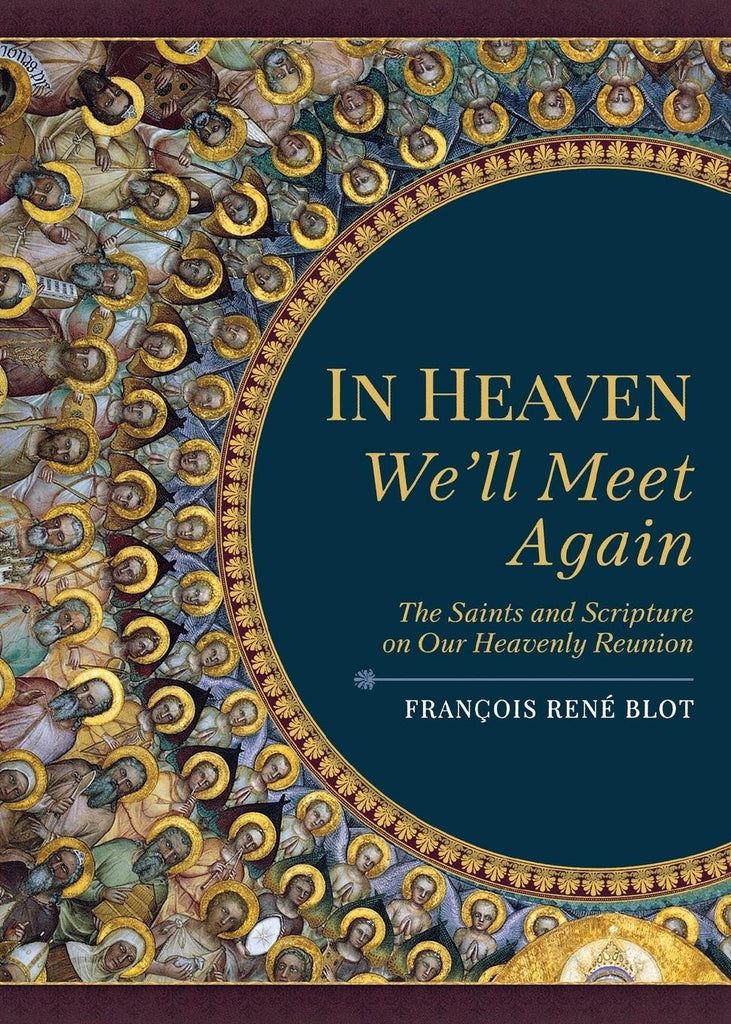In Heaven We'll Meet Again - The Saints and Scripture on Our Heavenly Reunion