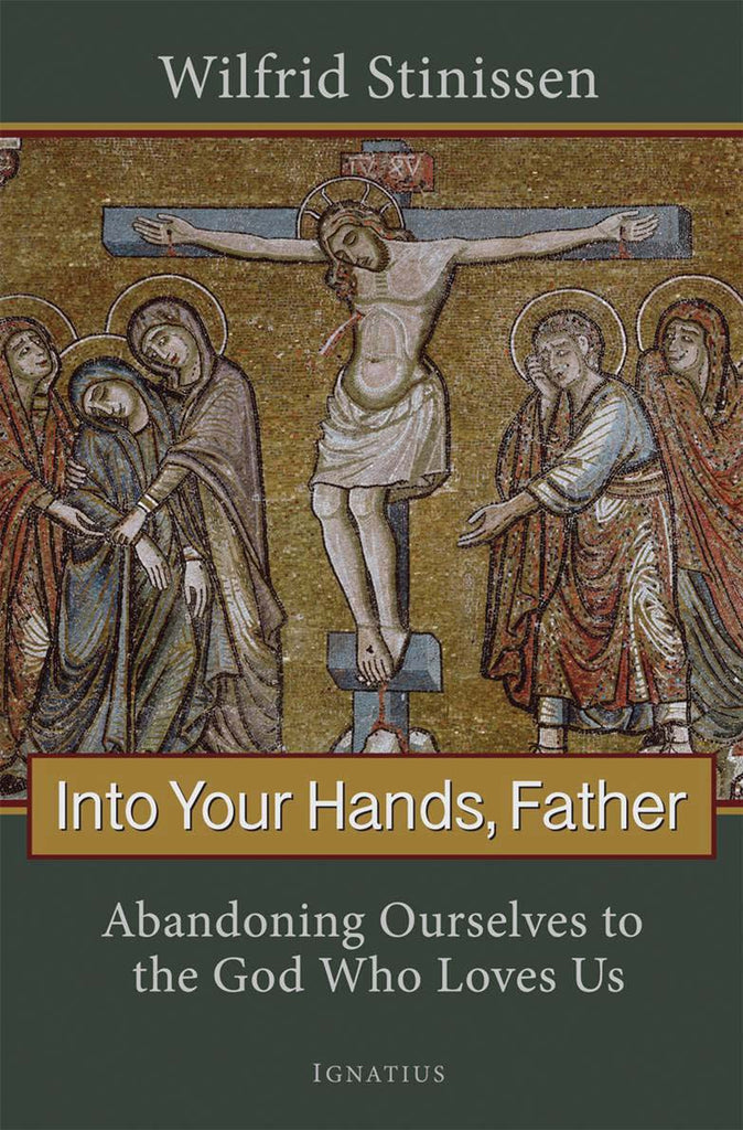 Into Your Hands, Father - Abandoning Ourselves to the God Who Loves Us - Catholic Shoppe USA