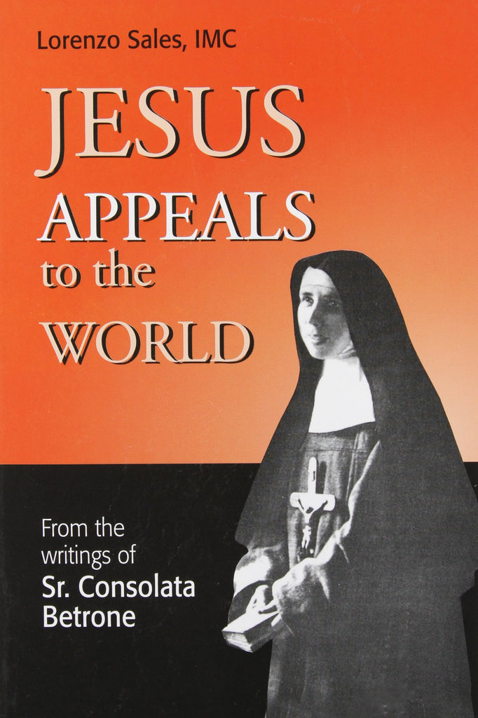 Jesus Appeals to the World - From the Writings of Sr. Consolata Betrone
