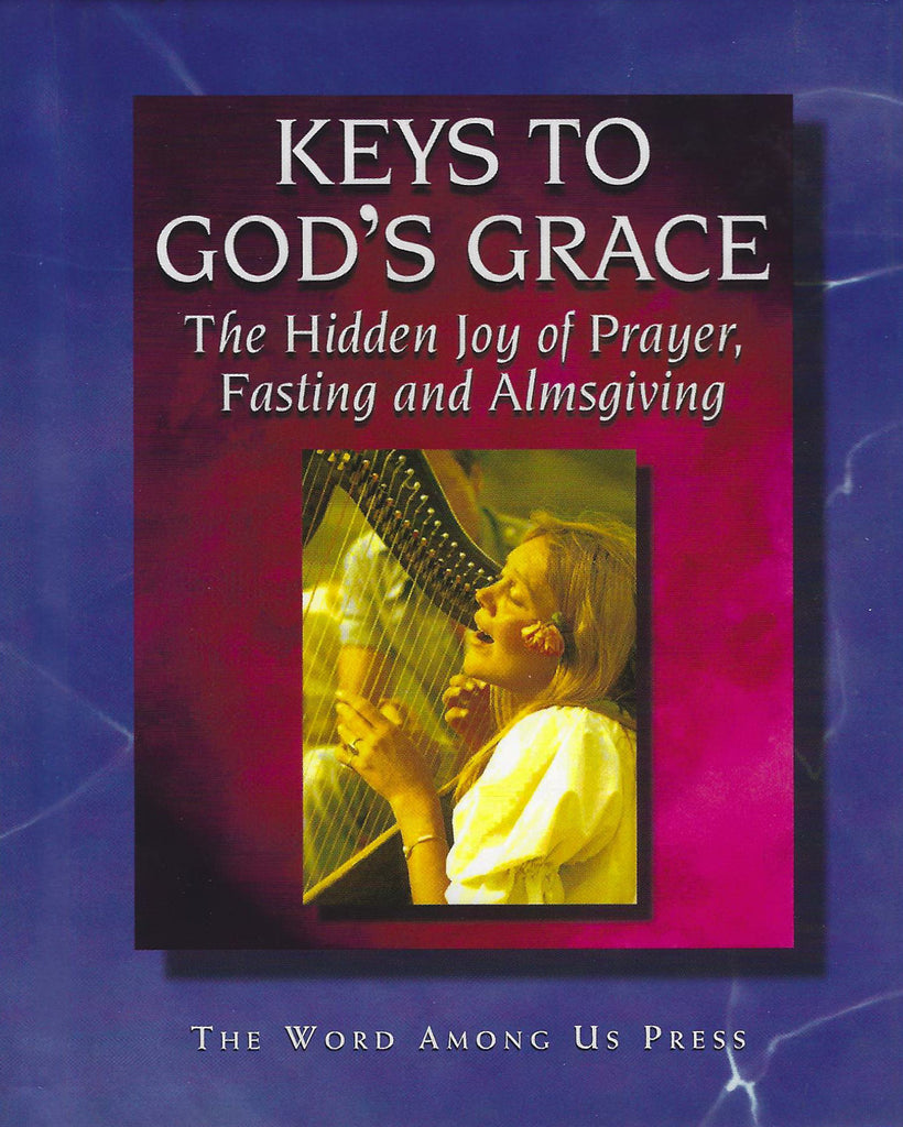 Keys to God's Grace  - The Hidden Joy of Prayer, Fasting and Almsgiving