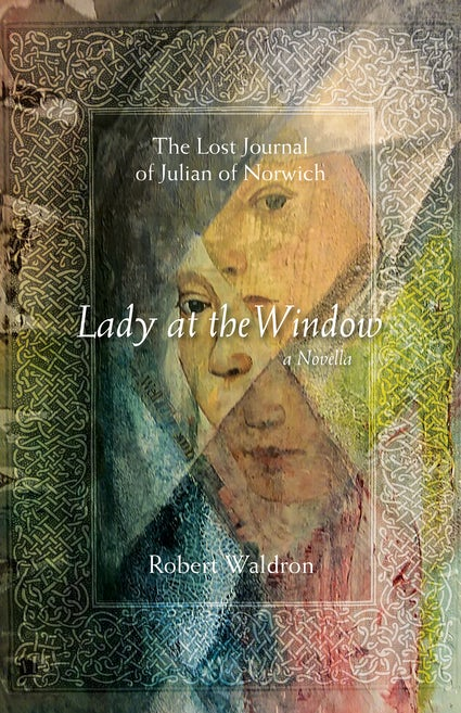 Lady at the Window - The Lost Journal of Julian of Norwich