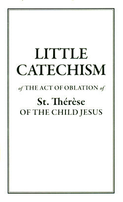 Little Catechism of the Act of Oblation of St. Thérèse of the Child Jesus - Catholic Shoppe USA